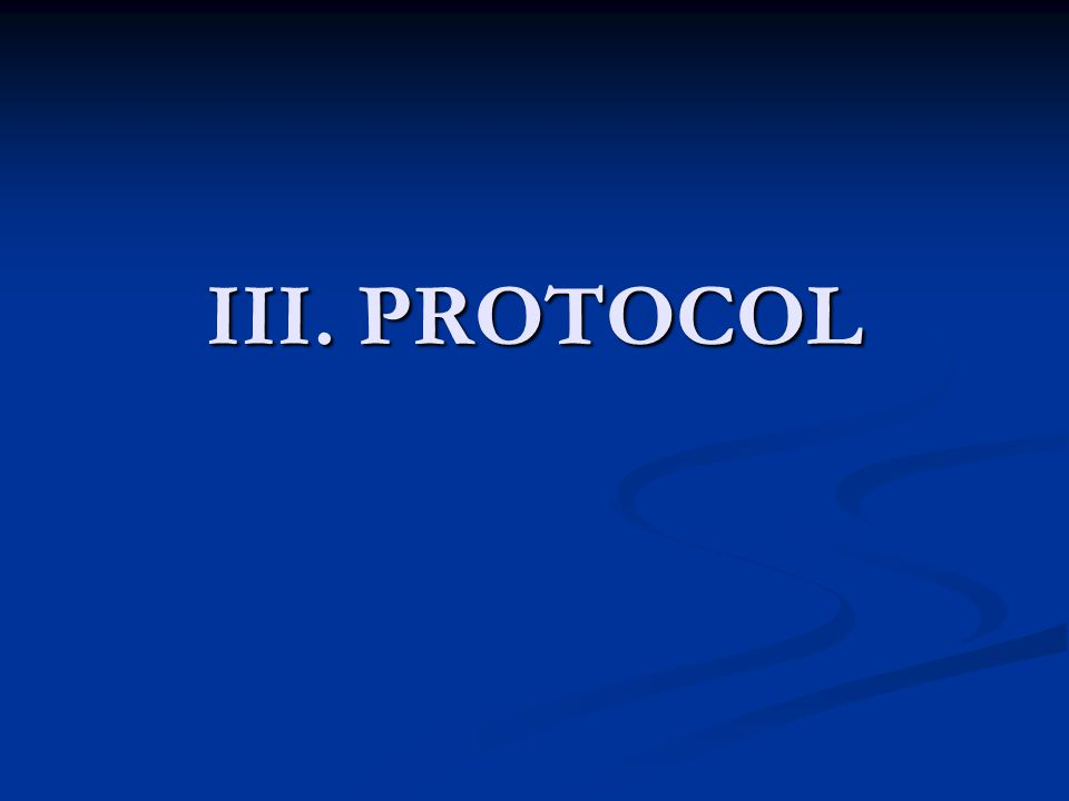 III. PROTOCOL