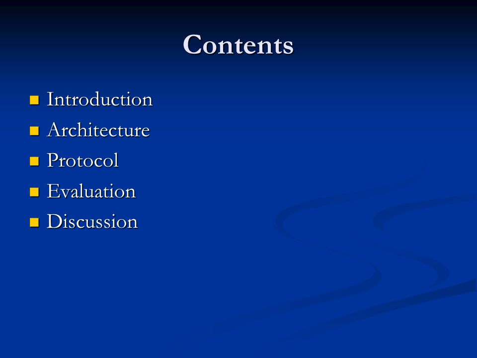 Contents Introduction Introduction Architecture Architecture Protocol Protocol Evaluation Evaluation Discussion Discussion