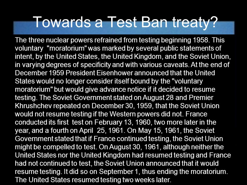 Towards a Test Ban treaty. The three nuclear powers refrained from testing beginning 1958.