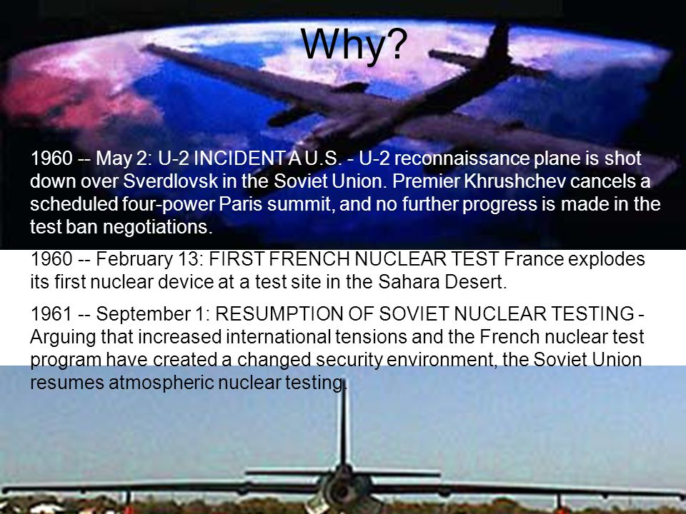 Why? 1960 -- May 2: U-2 INCIDENT A U.S. - U-2 reconnaissance plane is shot down over Sverdlovsk in the Soviet Union. Premier Khrushchev cancels a sche