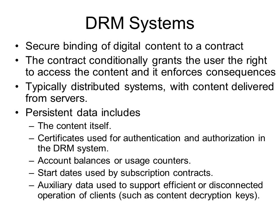 DRM Requirements Fault tolerance –Atomicity, isolation, durability Security –Secrecy, tamper-detection, prevent reply attack Performance Resource consumption Scalability