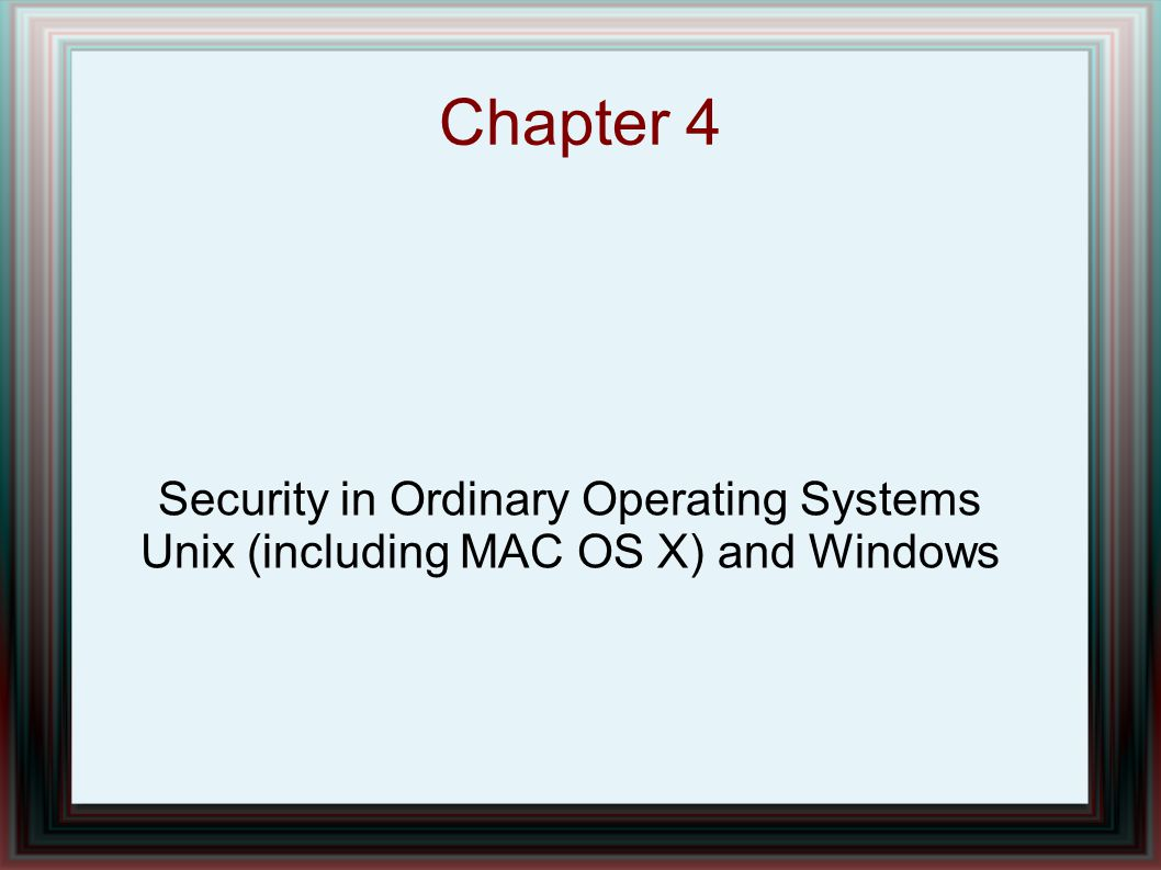 Chapter Overview For Unix and Windows, we will cover: – History – Protection System – Authorization – Security Analysis – Vulnerabilities