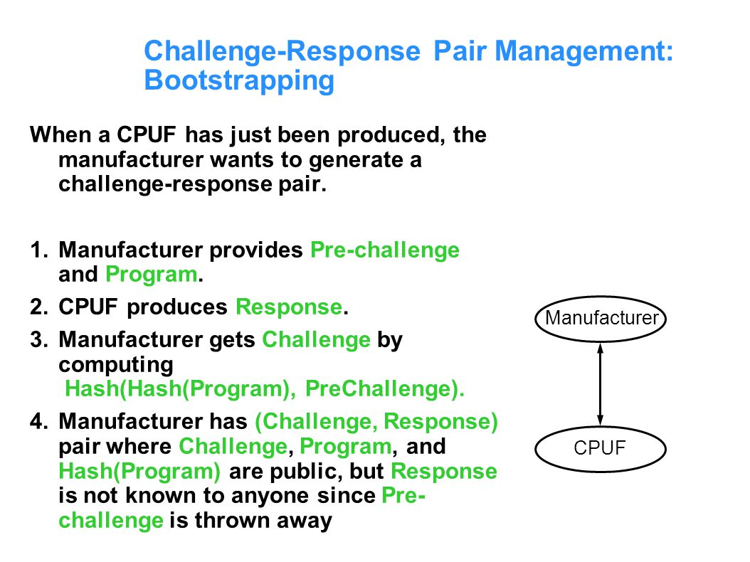 Challenge-Response Pair Management: Bootstrapping When a CPUF has just been produced, the manufacturer wants to generate a challenge-response pair.