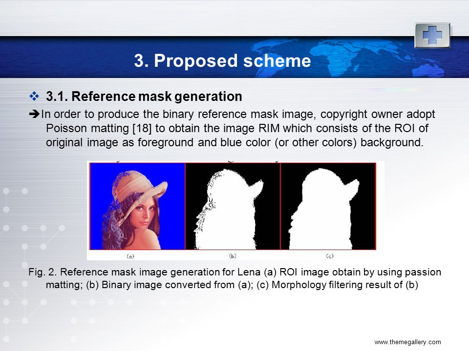 www.themegallery.com 3. Proposed scheme  3.1. Reference mask generation  In order to produce the binary reference mask image, copyright owner adopt