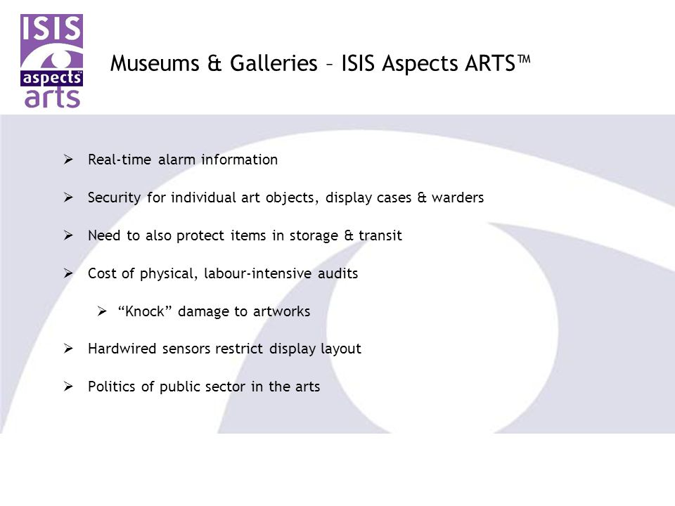  Real-time alarm information  Security for individual art objects, display cases & warders  Need to also protect items in storage & transit  Cost