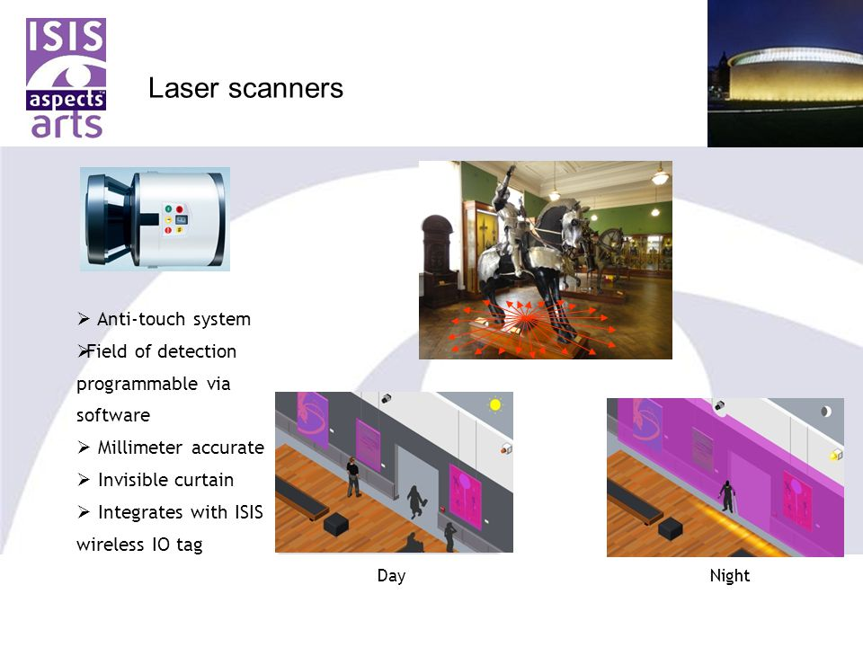 Laser scanners  Anti-touch system  Field of detection programmable via software  Millimeter accurate  Invisible curtain  Integrates with ISIS wireless IO tag DayNight