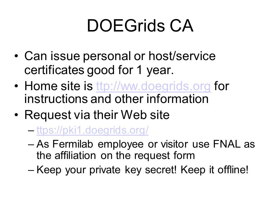 DOEGrids CA Can issue personal or host/service certificates good for 1 year.