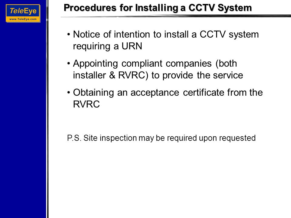 Notice of intention to install a CCTV system requiring a URN Appointing compliant companies (both installer & RVRC) to provide the service Obtaining an acceptance certificate from the RVRC P.S.