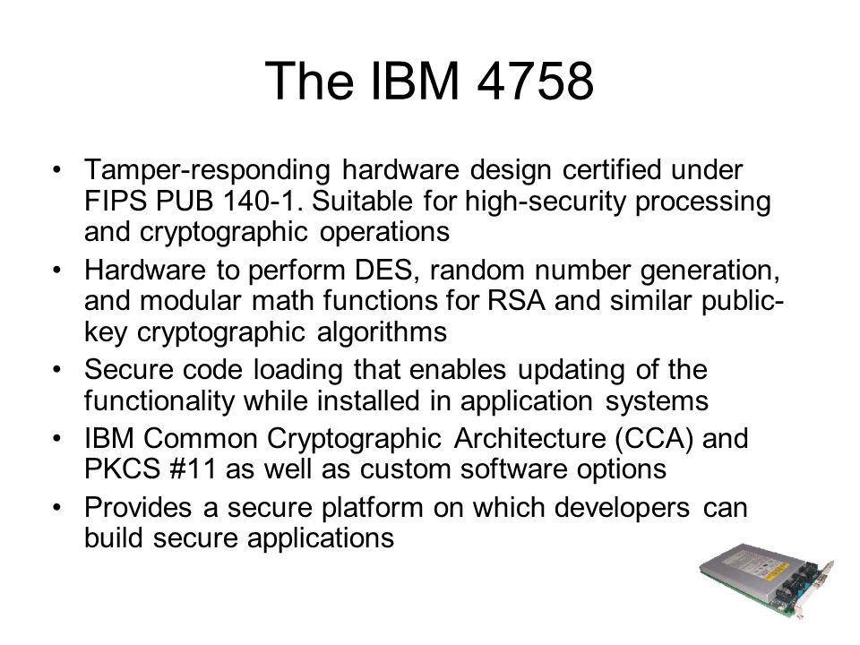The IBM 4758 Tamper-responding hardware design certified under FIPS PUB 140-1.