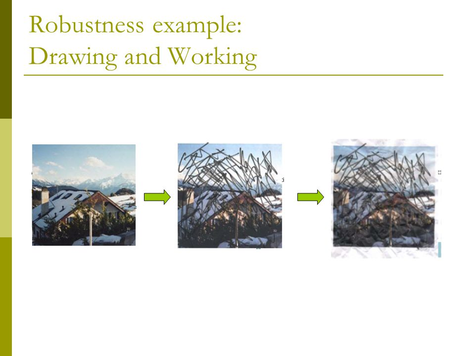 Robustness example: Drawing and Working