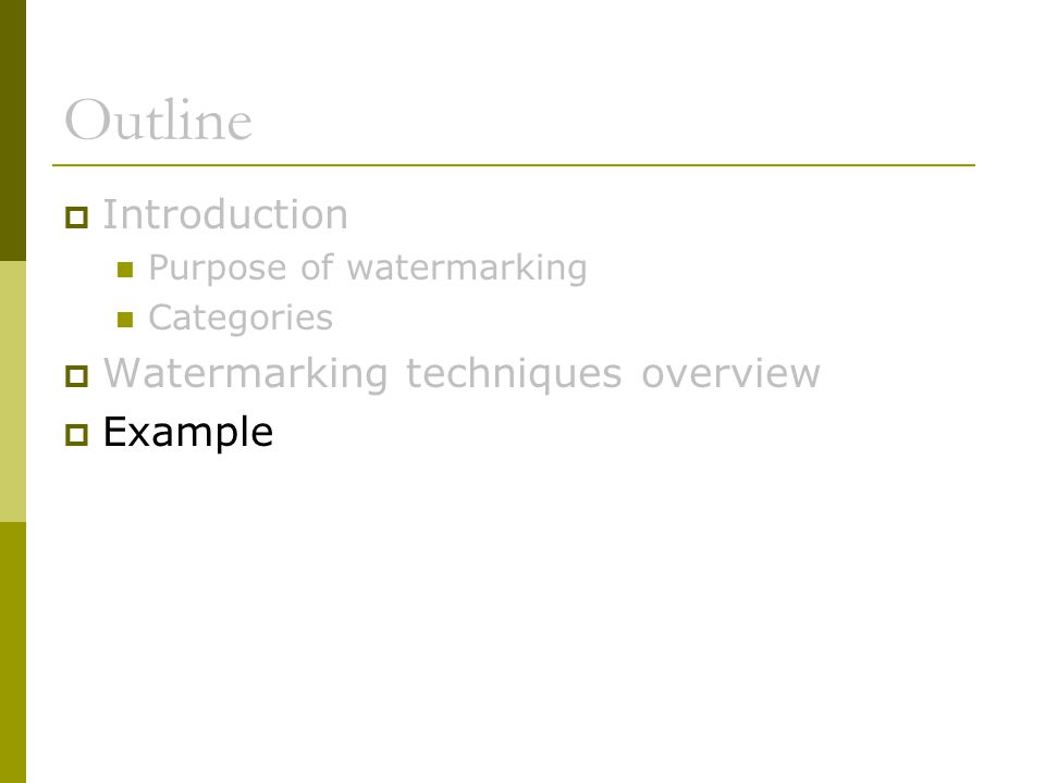 Outline  Introduction Purpose of watermarking Categories  Watermarking techniques overview  Example