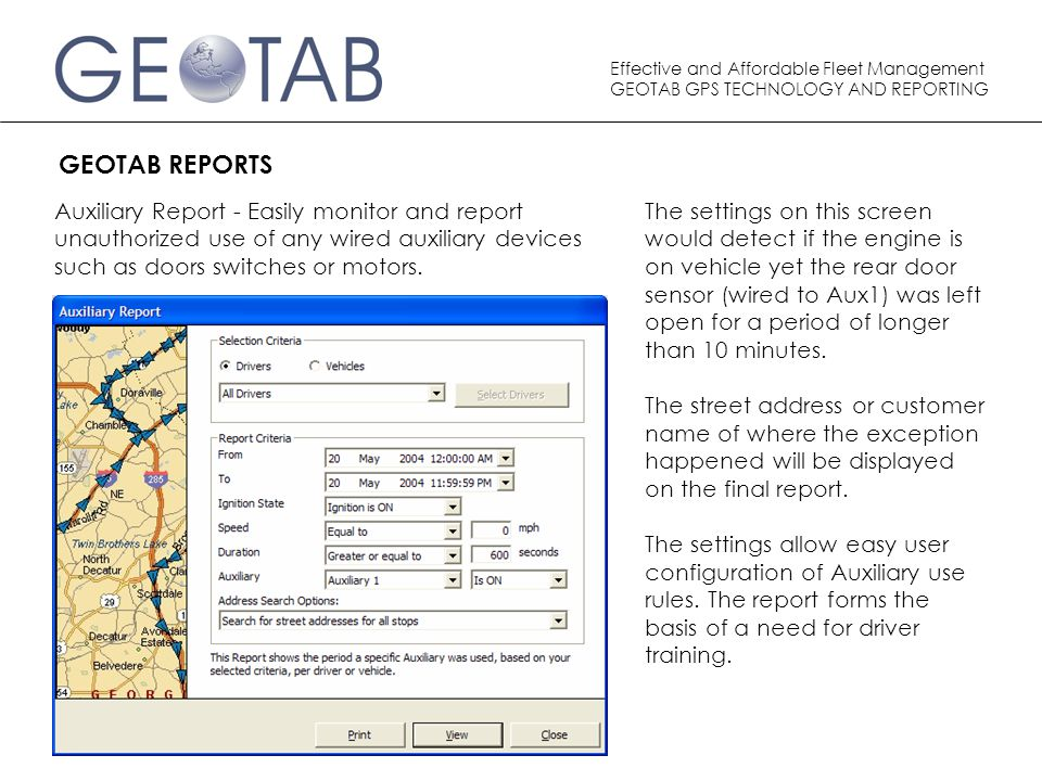 Effective and Affordable Fleet Management GEOTAB GPS TECHNOLOGY AND REPORTING GEOTAB REPORTS Auxiliary Report - Easily monitor and report unauthorized use of any wired auxiliary devices such as doors switches or motors.