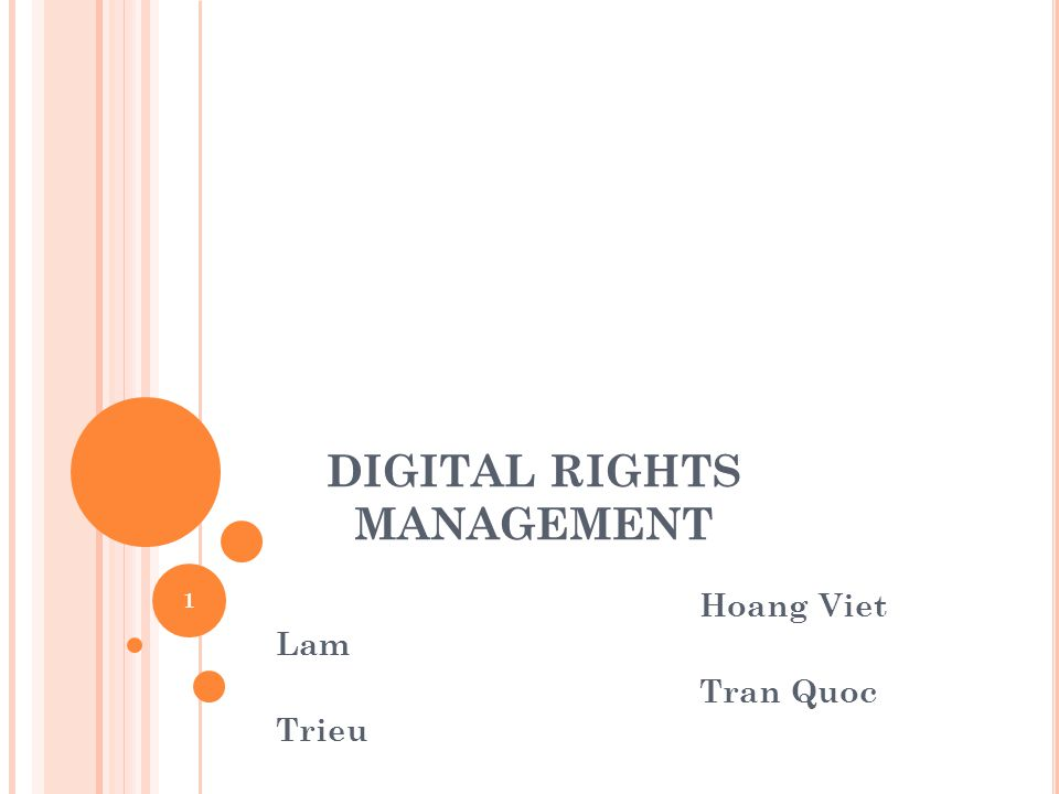 DIGITAL RIGHTS MANAGEMENT Hoang Viet Lam Tran Quoc Trieu 1