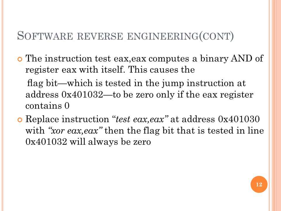 S OFTWARE REVERSE ENGINEERING ( CONT ) The instruction test eax,eax computes a binary AND of register eax with itself.