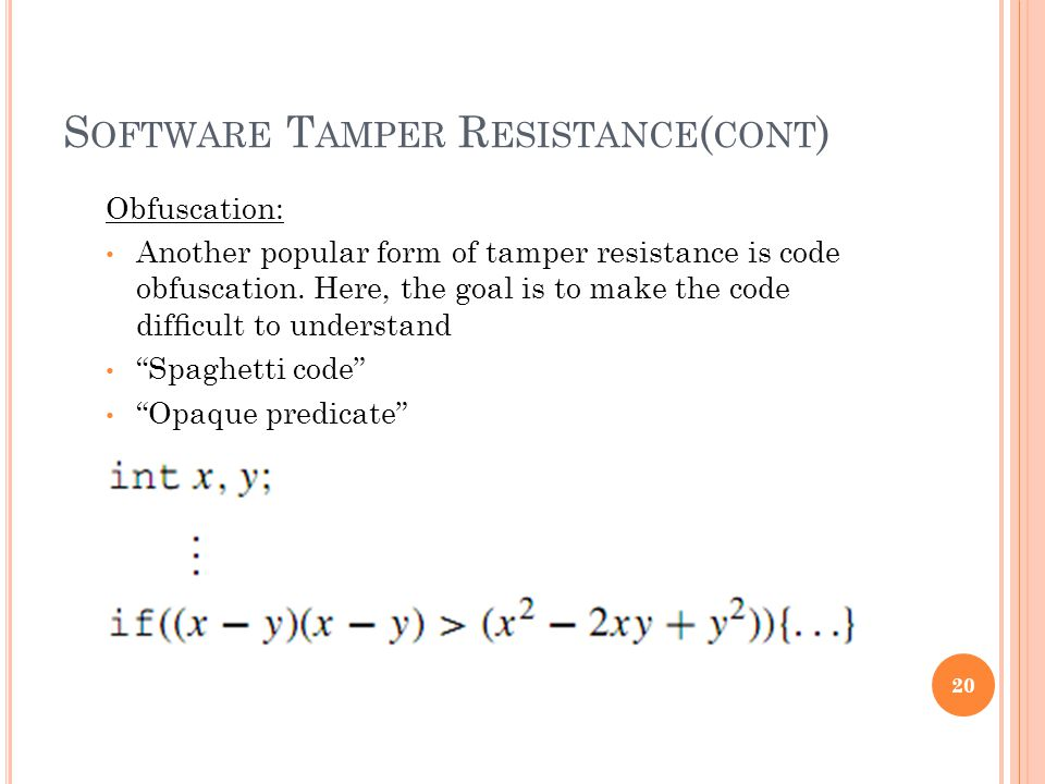 S OFTWARE T AMPER R ESISTANCE ( CONT ) Obfuscation: Another popular form of tamper resistance is code obfuscation.