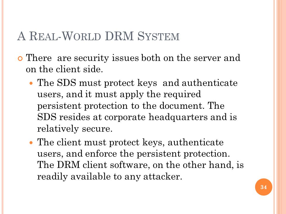 A R EAL -W ORLD DRM S YSTEM There are security issues both on the server and on the client side.