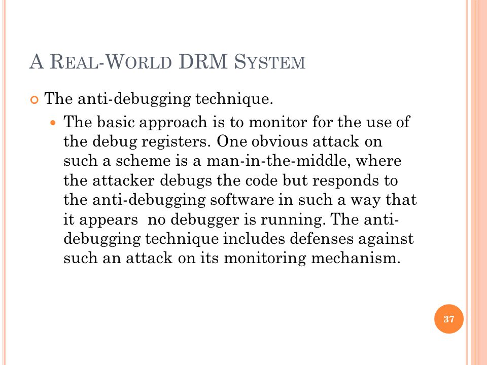 A R EAL -W ORLD DRM S YSTEM The anti-debugging technique.