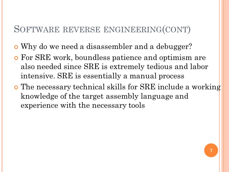 S OFTWARE REVERSE ENGINEERING ( CONT ) Why do we need a disassembler and a debugger.