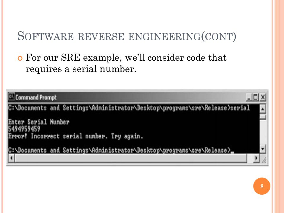 S OFTWARE REVERSE ENGINEERING ( CONT ) For our SRE example, we'll consider code that requires a serial number.