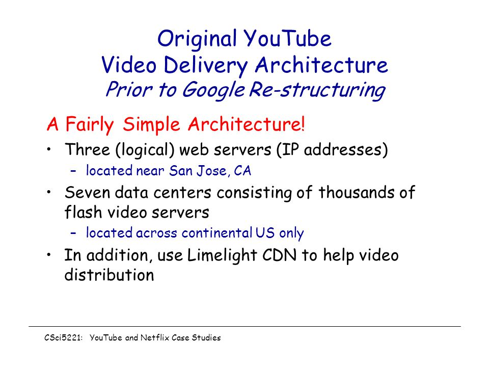 Original YouTube Video Delivery Architecture Prior to Google Re-structuring A Fairly Simple Architecture.