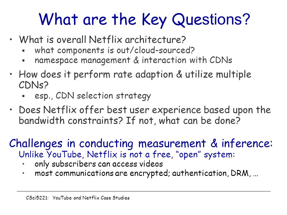 What are the Key Que stions.What is overall Netflix architecture.