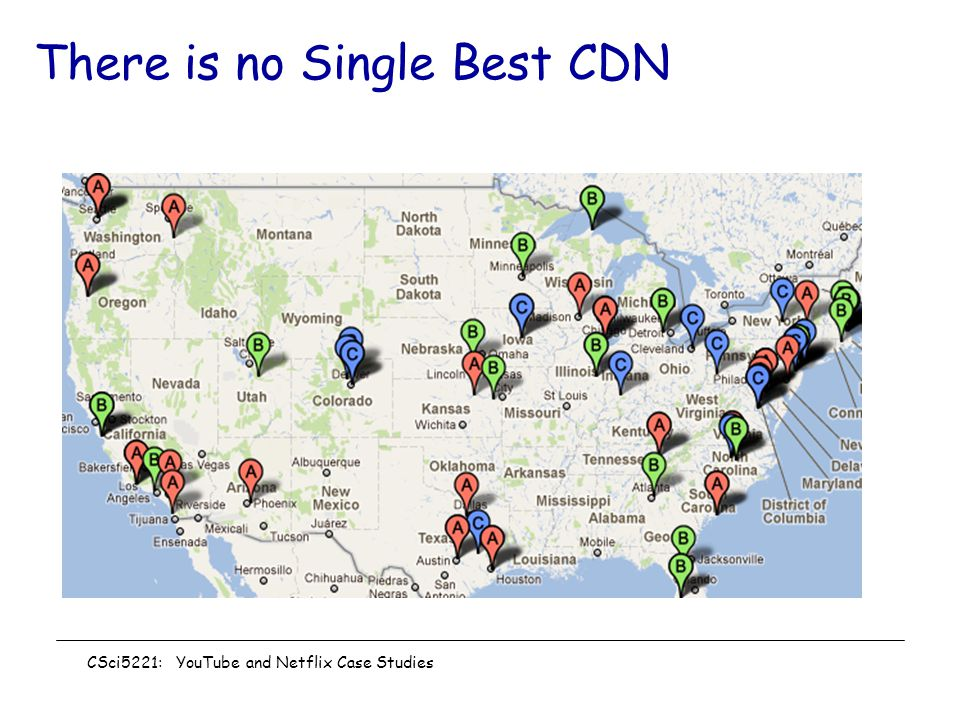 There is no Single Best CDN CSci5221: YouTube and Netflix Case Studies