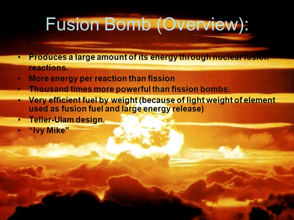Fusion Bomb (Overview): Produces a large amount of its energy through nuclear fusion reactions.