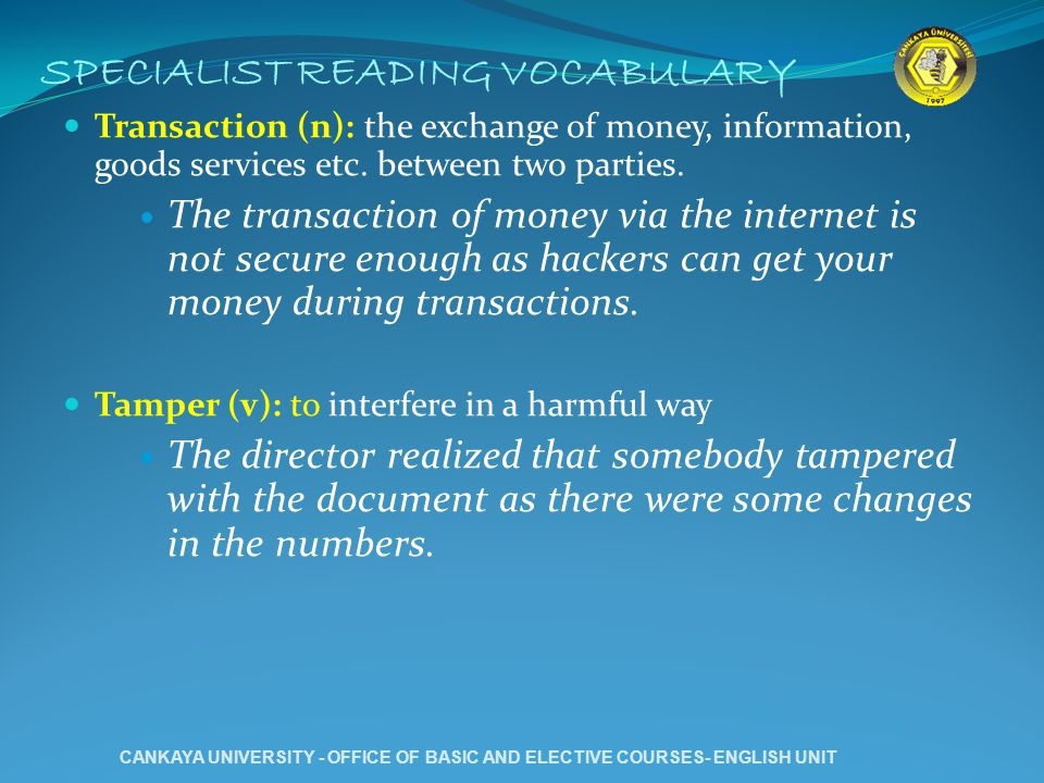 SPECIALIST READING VOCABULARY Transaction (n): the exchange of money, information, goods services etc.