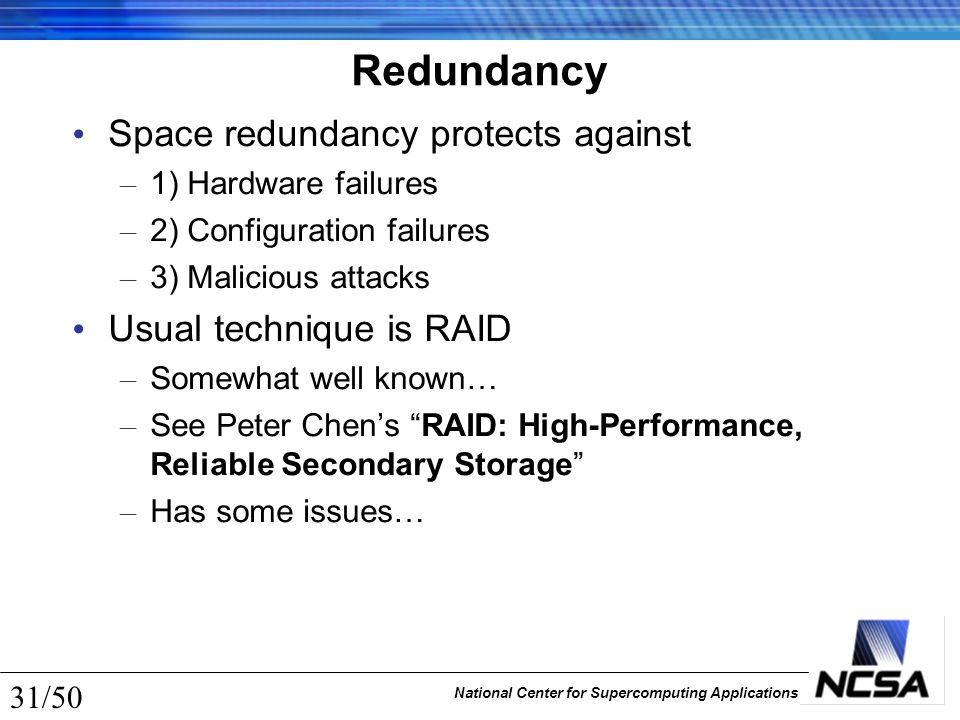 National Center for Supercomputing Applications 31/50 Redundancy Space redundancy protects against – 1) Hardware failures – 2) Configuration failures
