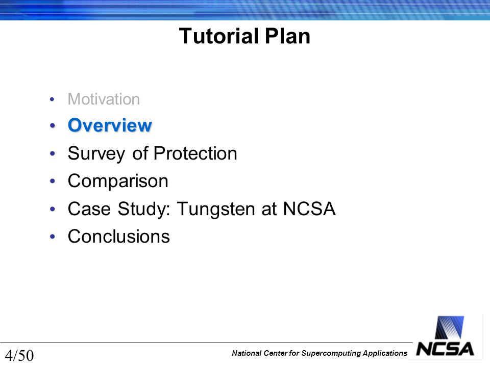 National Center for Supercomputing Applications 45/50 Tutorial Plan Motivation Overview Survey of Protection Comparison Case Study: Tungsten at NCSA Conclusions Conclusions 1.Storage Protection > Cryptography 2.No Panacea 3.Mission Possible.
