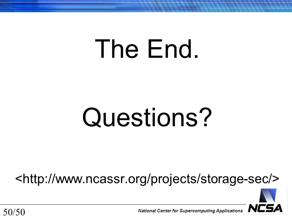 National Center for Supercomputing Applications 50/50 The End. Questions?