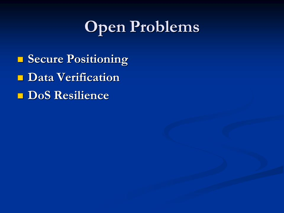 Open Problems Secure Positioning Secure Positioning Data Verification Data Verification DoS Resilience DoS Resilience