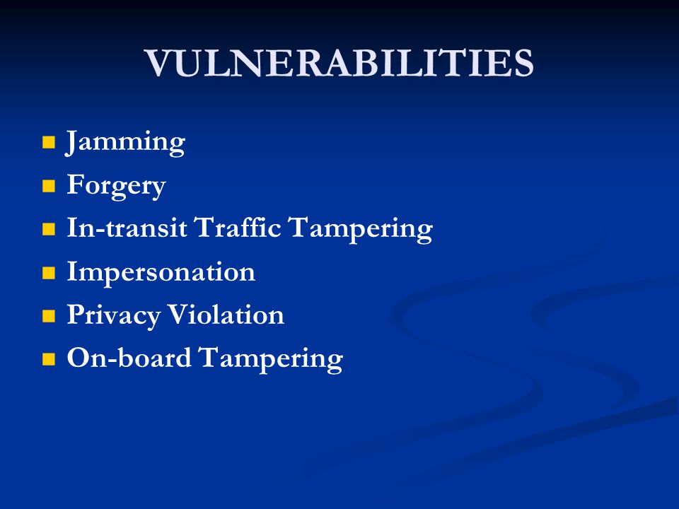 VULNERABILITIES Jamming Forgery In-transit Traffic Tampering Impersonation Privacy Violation On-board Tampering