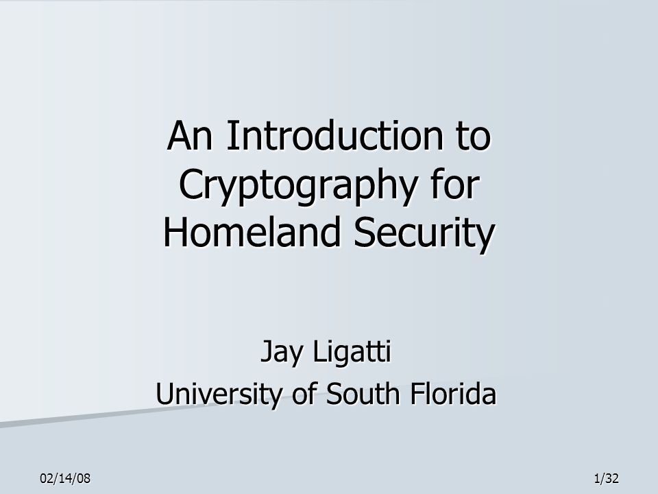 02/14/081/32 An Introduction to Cryptography for Homeland Security Jay Ligatti University of South Florida