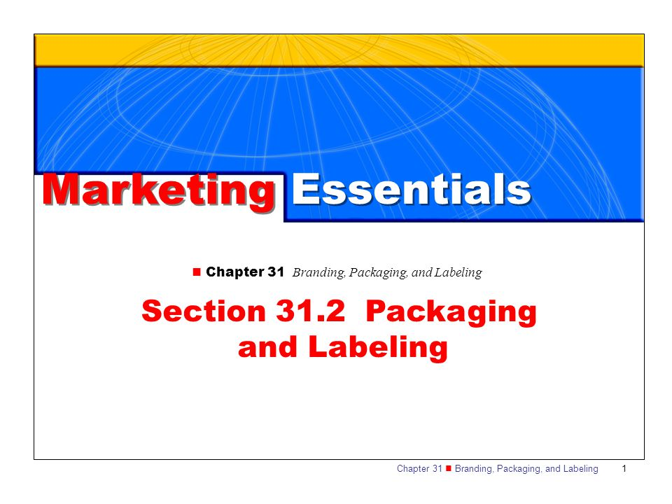 Chapter 31 Branding, Packaging, and Labeling 1 Marketing Essentials Chapter 31 Branding, Packaging, and Labeling Section 31.2 Packaging and Labeling