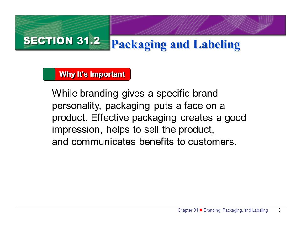 Chapter 31 Branding, Packaging, and Labeling 3 SECTION 31.2 Packaging and Labeling Why It's Important While branding gives a specific brand personalit