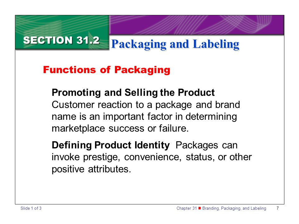 Chapter 31 Branding, Packaging, and Labeling 7 SECTION 31.2 Packaging and Labeling Functions of Packaging Promoting and Selling the Product Customer r