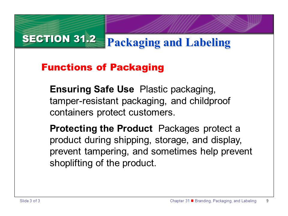 Chapter 31 Branding, Packaging, and Labeling 9 SECTION 31.2 Packaging and Labeling Ensuring Safe Use Plastic packaging, tamper-resistant packaging, an