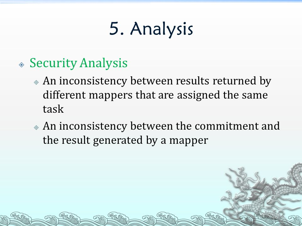 5. Analysis  Security Analysis  An inconsistency between results returned by different mappers that are assigned the same task  An inconsistency be