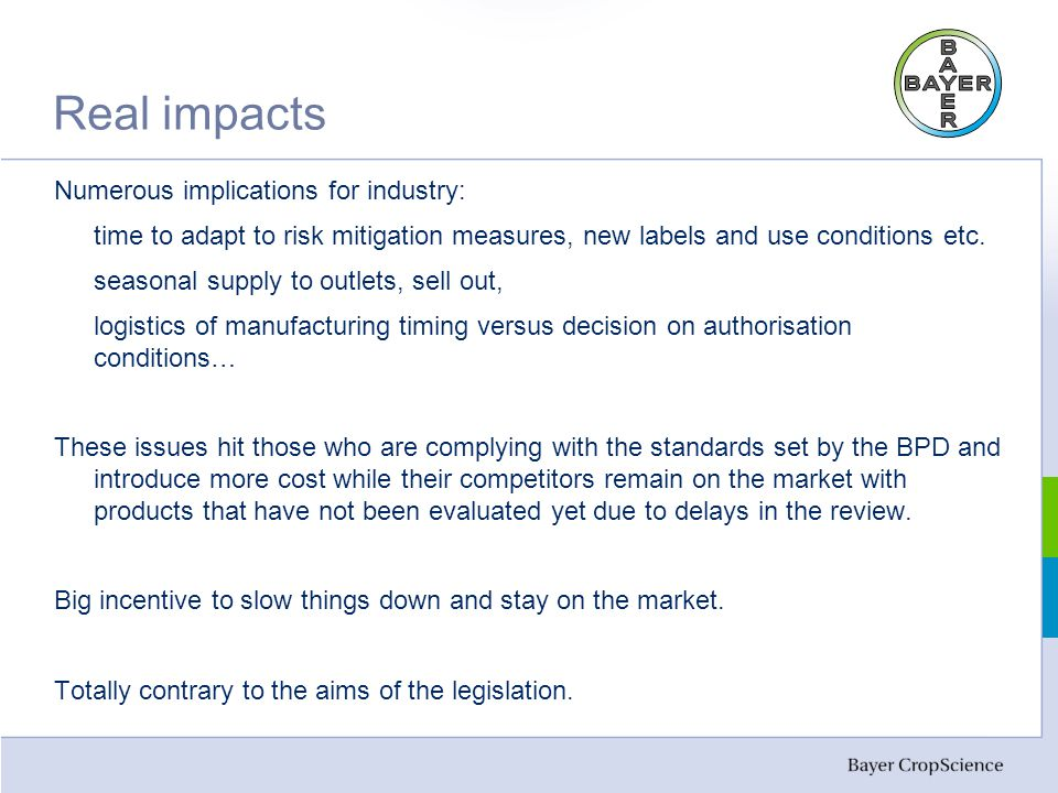 Real impacts Numerous implications for industry: time to adapt to risk mitigation measures, new labels and use conditions etc.