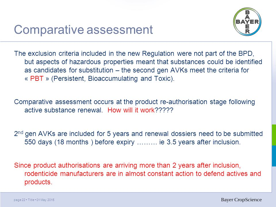 Comparative assessment The exclusion criteria included in the new Regulation were not part of the BPD, but aspects of hazardous properties meant that substances could be identified as candidates for substitution – the second gen AVKs meet the criteria for « PBT » (Persistent, Bioaccumulating and Toxic).