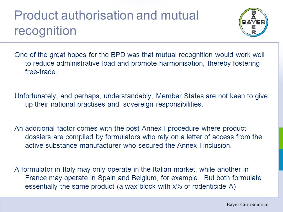 Product authorisation and mutual recognition One of the great hopes for the BPD was that mutual recognition would work well to reduce administrative load and promote harmonisation, thereby fostering free-trade.