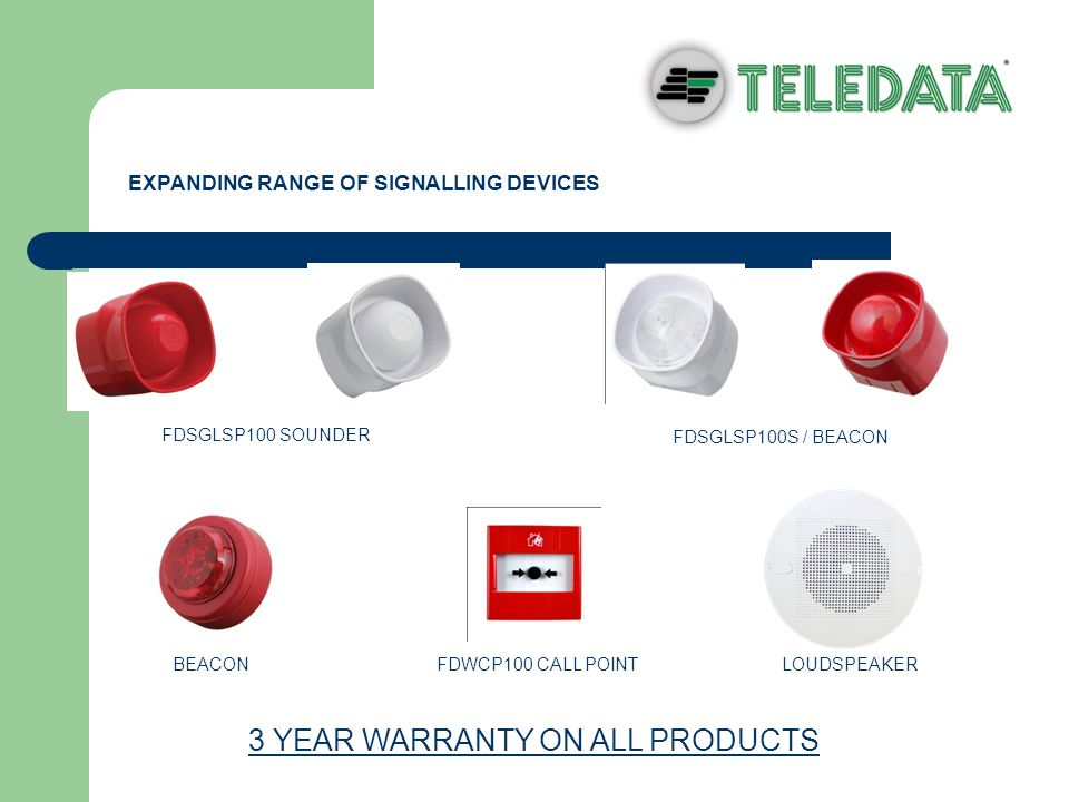 FDWCP100 CALL POINT EXPANDING RANGE OF SIGNALLING DEVICES BEACONLOUDSPEAKER FDSGLSP100 SOUNDER FDSGLSP100S / BEACON 3 YEAR WARRANTY ON ALL PRODUCTS