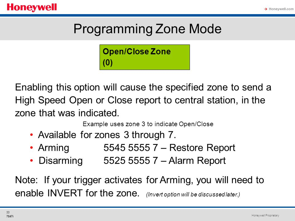 Honeywell Proprietary Honeywell.com  33 7847i Enabling this option will cause the specified zone to send a High Speed Open or Close report to central