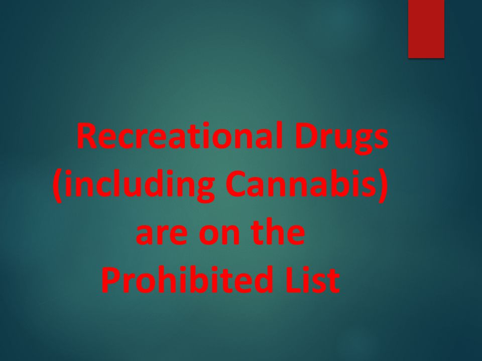 Recreational Drugs (including Cannabis) are on the Prohibited List