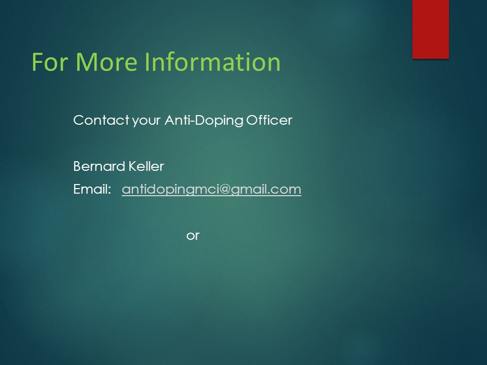 For More Information Contact your Anti-Doping Officer Bernard Keller Email:antidopingmci@gmail.com or