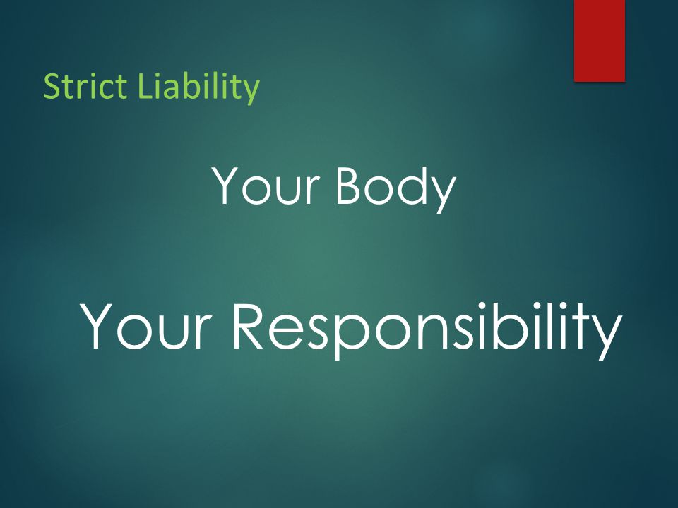 Strict Liability Your Body Your Responsibility