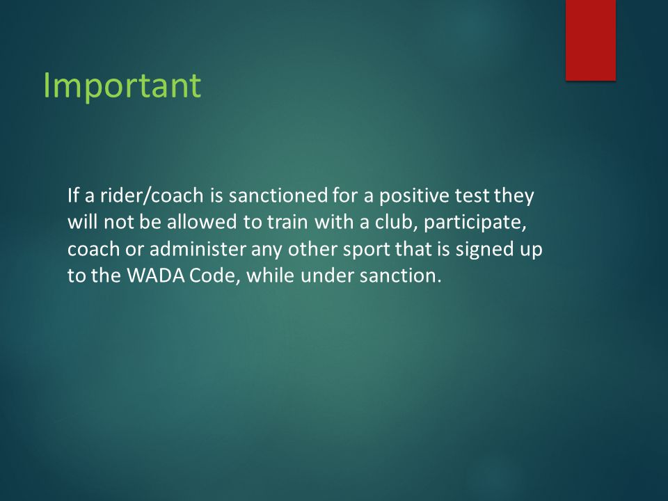 Important If a rider/coach is sanctioned for a positive test they will not be allowed to train with a club, participate, coach or administer any other sport that is signed up to the WADA Code, while under sanction.