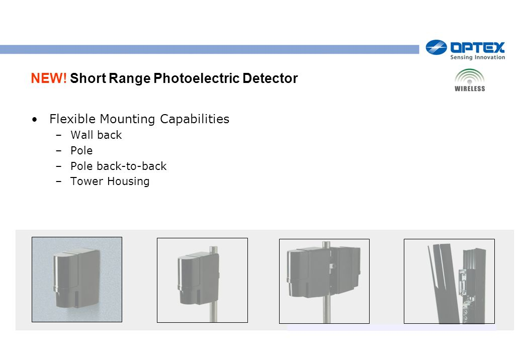NEW! Short Range Photoelectric Detector Flexible Mounting Capabilities –Wall back –Pole –Pole back-to-back –Tower Housing