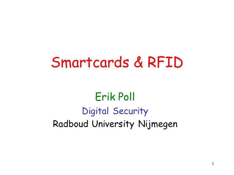 1 Smartcards & RFID Erik Poll Digital Security Radboud University Nijmegen